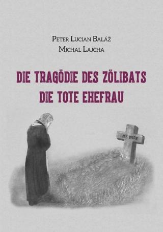 Die Tragödie des Zölibats - Baláž Peter Lucian, Lajcha Michal [E-kniha]